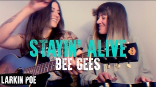 "Bee Gees ""Stayin' Alive"" (Larkin Poe Cover)"