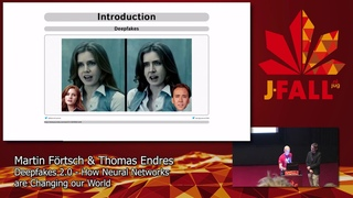 J-Fall 2019: M. Förtsch & T. Endres - Deepfakes 2.0 - How Neural Networks are Changing our World
