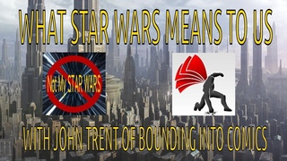 What STAR WARS Means To Us | Episode 5 with John Trent of Bounding Into Comics