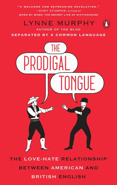 The Prodigal Tongue The Love-Hate Relationship Between American and British English