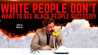 """Escaping The Plantation 2.0 - """"White People Don't Want To See Black People Succeed!!!"""""""