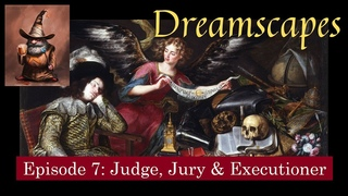 Dreamscapes Episode 7: Judge, Jury & Executioner