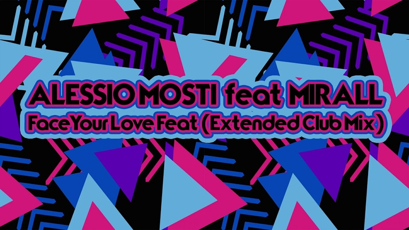 ALESSIO MOSTI feat MIRALL Face Your Love Extended Club Mix