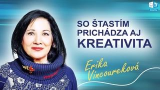 Erika Vincoureková: So šťastím prichádza aj kreativita