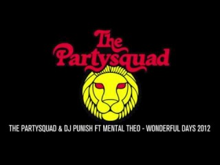 The Partysquad & DJ Punish feat. Mental Theo - Wonderful Days 2012