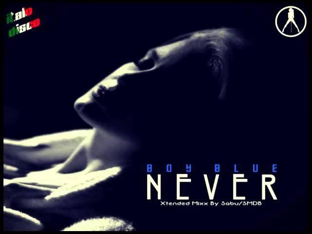 BOY BLUE - Never (Xtended Mixx) [Italo Disco 2o15]