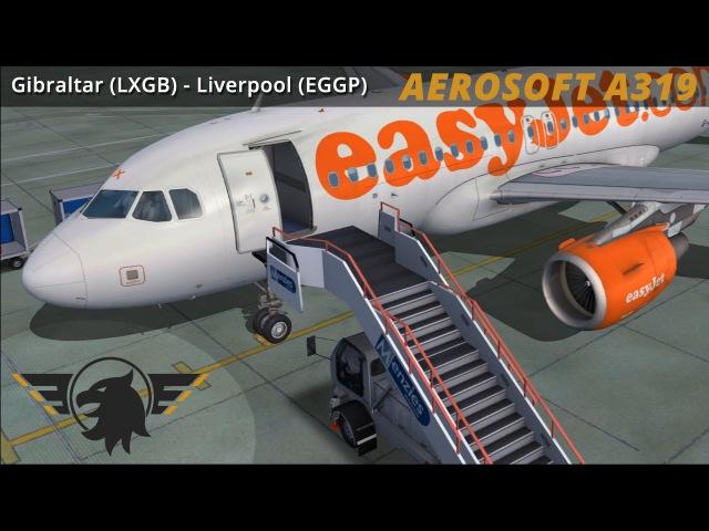 Aerosoft A319 Easyjet Gibraltar LXGB LiverPEWL EGGP Full Flight VATSIM HD 1080P FSX