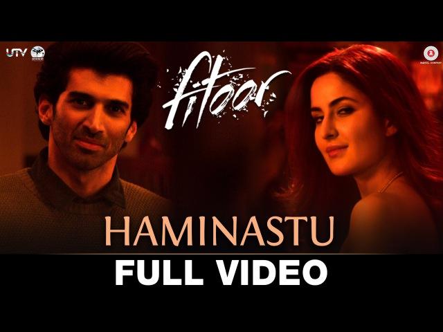 Haminastu - Full Video | Fitoor | Aditya Roy Kapur Katrina Kaif | Amit Trivedi | Swanand Kirkire
