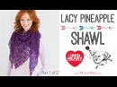 How to Crochet Lacy Pineapple Shawl Part 1 of 2