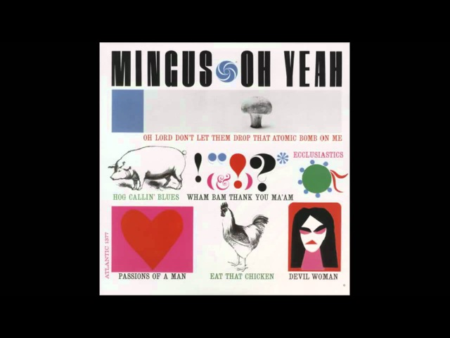 Charles Mingus Oh Lord Don't Let Them Drop That Atomic Bomb on Me