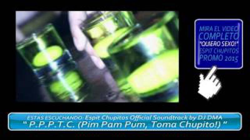 P P P T C Pim Pam Pum Toma Chupito ESPIT CHUPITOS OST 2015