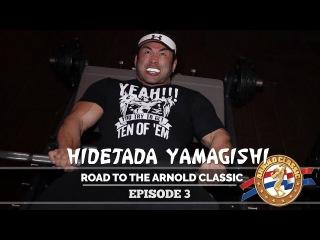Hidetada Yamagishi: Road To Arnold Classic 2017 - Episode 3