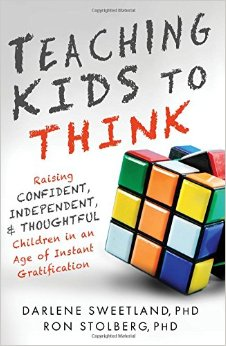 Teaching Kids to Think Raising Confident- Independent- and Thoughtful Children in an Age of Instant Gratification