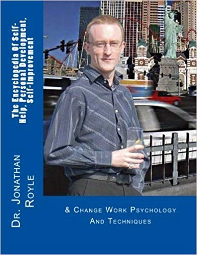 The Encyclopedia Of Self-Help, Personal Development, Self-Improvement & Change Work Psychology And Techniques