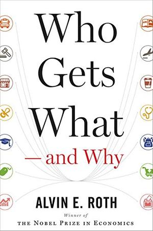 Who Gets What - And Why by Alvin E