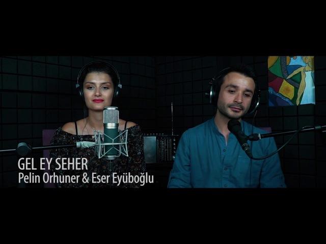 GEL EY SEHER - Pelin Orhuner Eser Eyüboğlu (Cover)