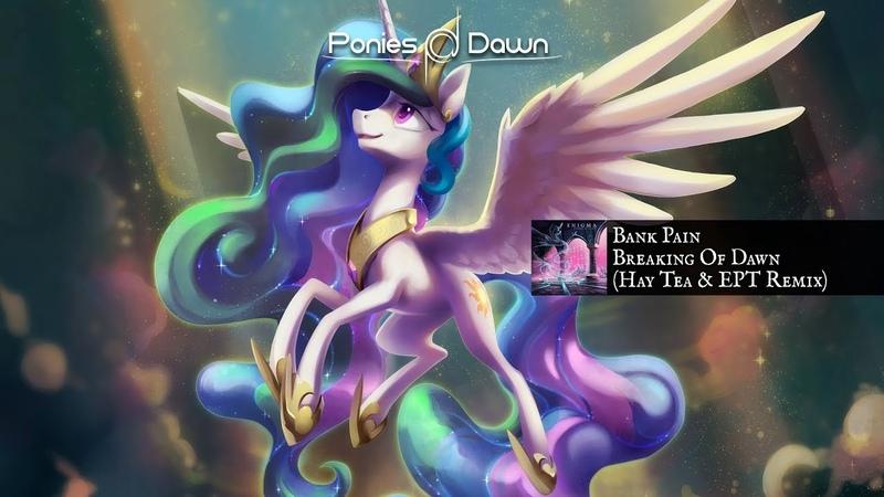 Bank pain - Breaking Of Dawn (Hay Tea ExplodingPonyToast Remix) [Drum Bass]