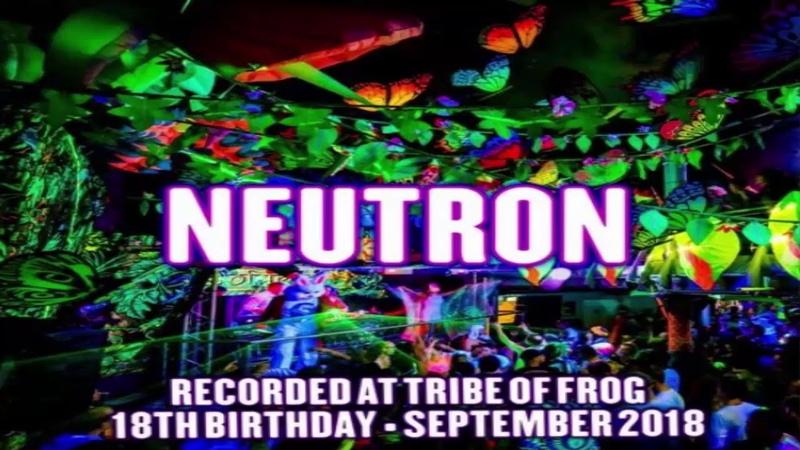 NEUTRON - Dj Set@Tribe of Frog 18th Birthday Sept. 2018 [PsyProg]