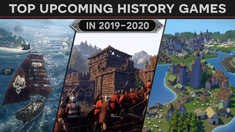 Top Upcoming History Games for 2019-2020 (Simulation, RTS, and RPGs)