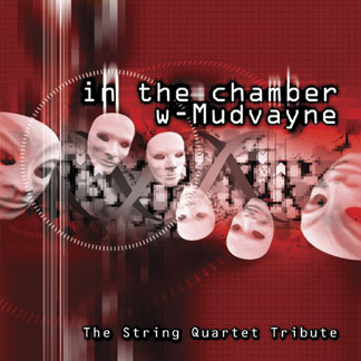 In The Chamber with Mudvayne. The String Quartet Tribute