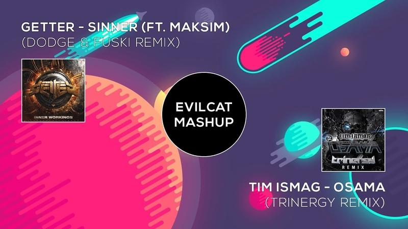 Tim Ismag - Osama (Trinergy Remix) X Getter - Sinner (Ft. Maksim) (Dodge Fuski Remix)