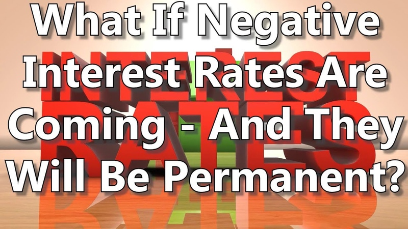 What If Negative Interest Rates Are Coming And They Will Be Permanent