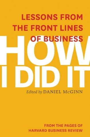 How I Did It Lessons from the Front Lines of Business
