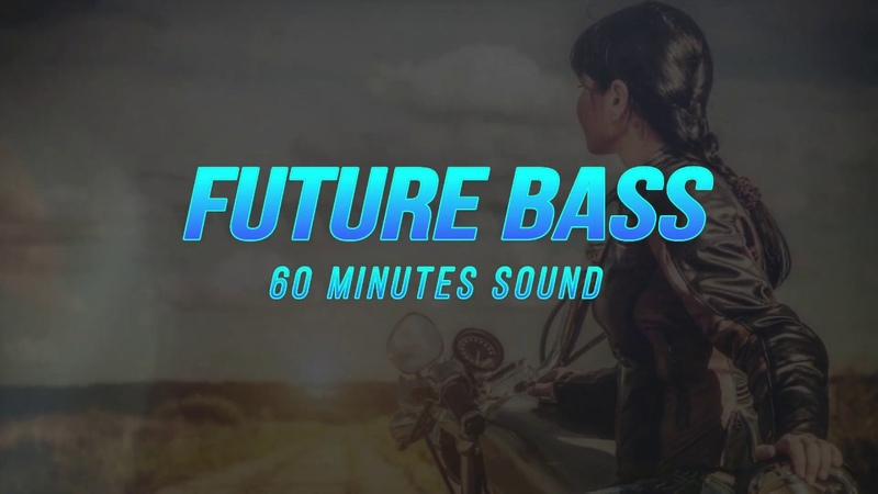 FUTURE BASS Music 60 Minutes Sound Vol 1