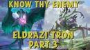 Know Thy Enemy - Eldrazi Tron, Part 3