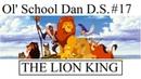 Ol' School Dan D S 17 The Lion King