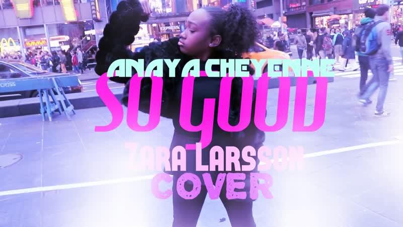 Anaya Cheyenne So Good Zara Larsson Cover