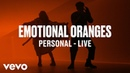 Emotional Oranges Personal Live Vevo DSCVR
