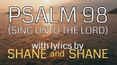 Psalm 98 Sing Unto the Lord by Shane Shane Lyric Video Christian Worship Music