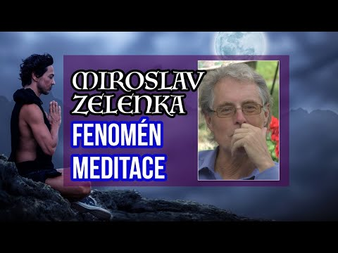 Miroslav Zelenka - Fenomén meditace aneb proč meditovat