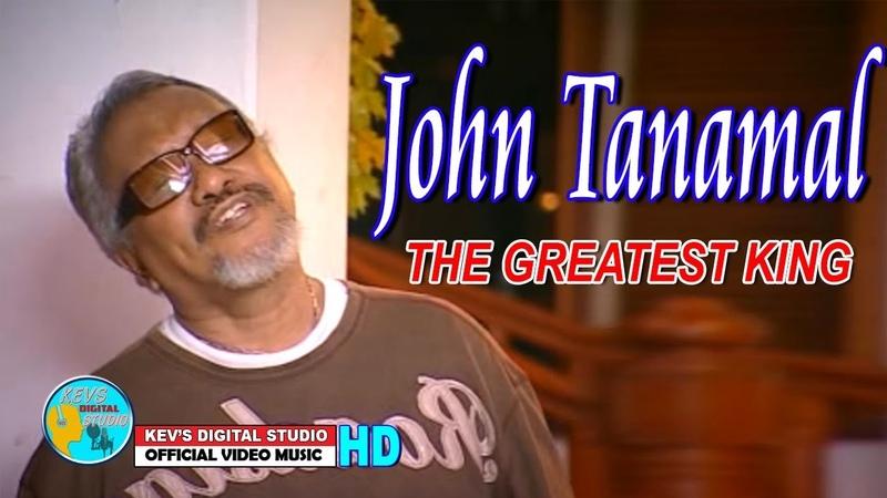JOHN TANAMAL THE GREATEST KING KEVS DIGITAL STUDIO OFFICIAL VIDEO MUSIC
