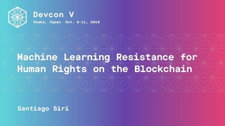 Machine Learning Resistance for Human Rights on the Blockchain by Santiago Siri (Devcon 5)