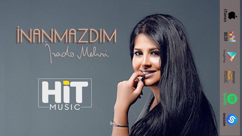 Irade Mehri - Inanmazdim (2019)