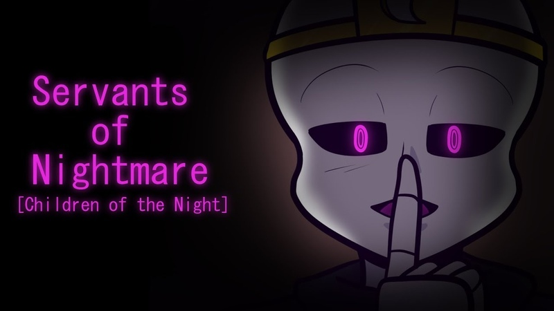 Servants of Nightmare Children of the Night Ft Bad Sanses Undertale AUs Animatic PMV