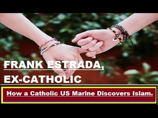 FRANK ESTRADA, EX CATHOLIC, ROMANIA, US Marines How I converted to Islam
