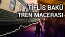 Tiflis Bakü Tren Yolculuğu! Yataklı, Karma Trende Süper Macera!