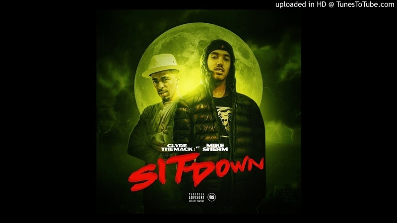 Clyde The Mack Sit Down Ft Mike Sherm Prod Jay P Bangz