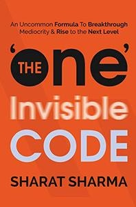 The ONE Invisible Code  An Uncommon Formula To Breakthrough Mediocrity And Rise To The Next Level