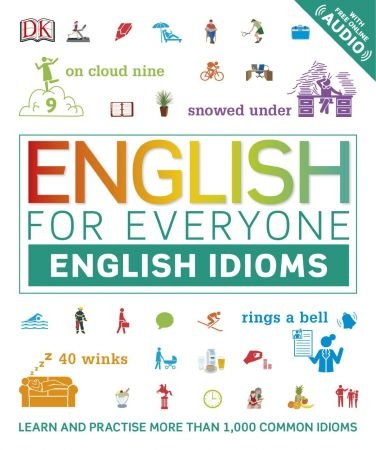 English for Everyone English Idioms - Dorling Kindersley