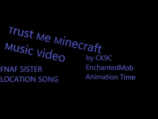 FNAF SISTER LOCATION SONG Trust Me Minecraft Music Video by CK9C EnchantedMob Animation Time