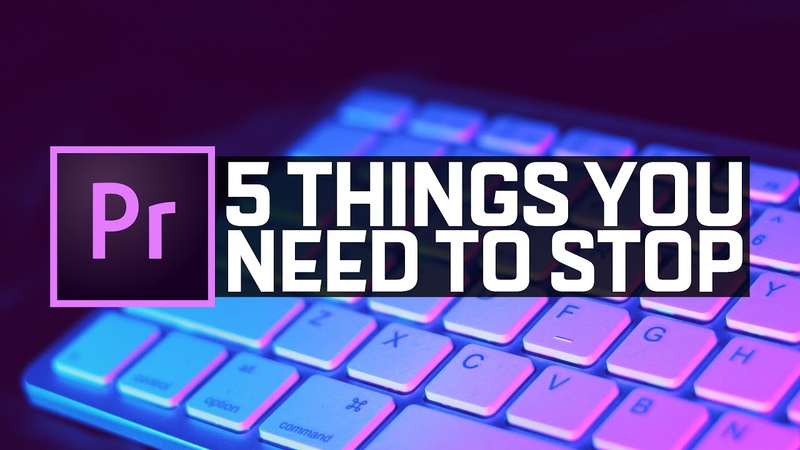 5 Things You NEED TO STOP Premiere Pro 2020