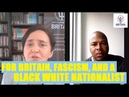 FOR BRITAIN, FASCISM, AND A BLACK WHITE NATIONALIST