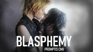 [CMV YAOI] BLASPHEMY     PROMPTIS COSPLAY VIDEO - FINAL FANTASY XV